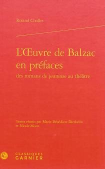 L'oeuvre de Balzac en préfaces : des romans de jeunesse au théâtre - RolandChollet