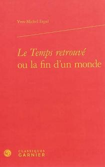 Le Temps retrouvé ou La fin d'un monde - Yves-MichelErgal