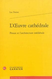 L'oeuvre cathédrale : Proust et l'architecture médiévale - LucFraisse