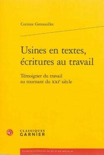 Usines en textes, écritures au travail : témoigner du travail au tournant au XXIe siècle - CorinneGrenouillet