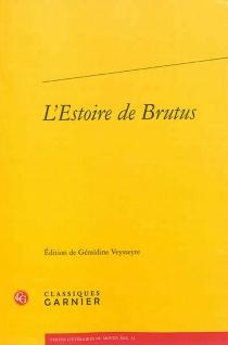 L'estoire de Brutus : la plus ancienne traduction en prose française de l'Historia regum Britannie de Geoffroy de Monmouth - Geoffroi de Monmouth