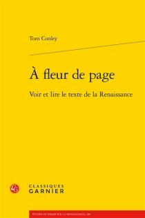A fleur de page : voir et lire le texte de la Renaissance - TomConley