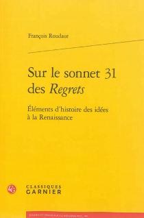 Sur le sonnet 31 des Regrets : éléments d'histoire des idées à la Renaissance - FrançoisRoudaut