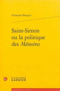 Saint-Simon ou La politique des Mémoires - ChristopheBlanquie