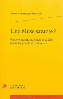 Une muse savante ? : poésie et savoir, du Roman de la rose jusqu'aux grands rhétoriqueurs - AdrianArmstrong
