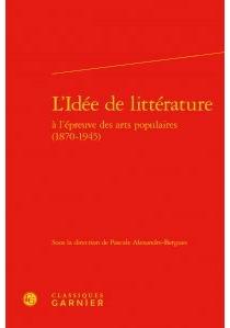L'idée de littérature à l'épreuve des arts populaires : 1870-1945 : actes du colloque de Marne-la-Vallée, 13-15 juin 2012 -
