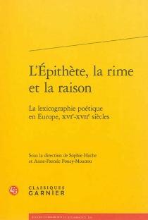 L'épithète, la rime et la raison : la lexicographie poétique en Europe, XVIe-XVIIe siècles -