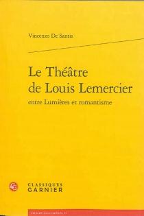 Le théâtre de Louis Lemercier : entre Lumières et romantisme - VincenzoDe Santis
