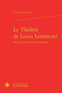 Le théâtre de Louis Lemercier entre Lumières et romantisme - VincenzoDe Santis
