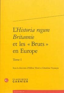 L'Historia regum Britannie et les Bruts en Europe -