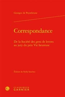 Correspondance : de la Société des gens de lettres au jury du prix Vie heureuse - Georges dePeyrebrune