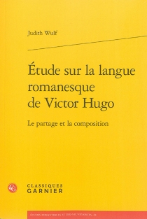 Etude sur la langue romanesque de Victor Hugo : le partage et la composition - JudithWulf