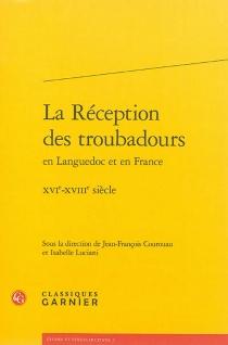 La réception des troubadours en Languedoc et en France : XVIe-XVIIIe siècle -