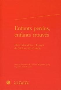 Enfants perdus, enfants trouvés : dire l'abandon en Europe du XVIe au XVIIIe siècle -
