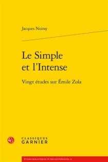 Le simple et l'intense : vingt études sur Emile Zola - JacquesNoiray