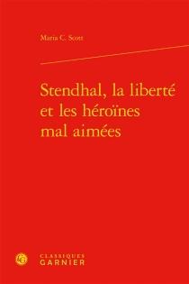 Stendhal, la liberté et les héroïnes mal aimées - Maria C.Scott
