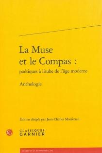 La muse et le compas : poétiques à l'aube de l'âge moderne : anthologie - JeanMolinet