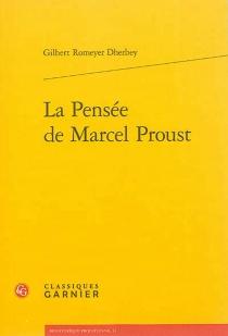 La pensée de Marcel Proust - GilbertRomeyer-Dherbey