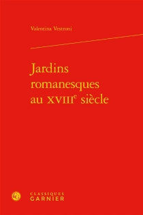 Jardins romanesques au XVIIIe siècle| Jardins romanesques au XVIIIe siècle - ValentinaVestroni