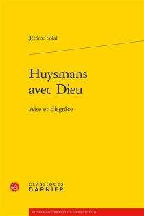 Huysmans avec Dieu : aise et disgrâce - JérômeSolal