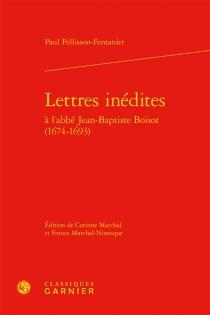 Lettres inédites à l'abbé Jean-Baptiste Boisot, 1674-1693 - PaulPellisson-Fontanier