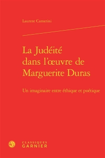 La judéité dans l'oeuvre de Marguerite Duras : un imaginaire entre éthique et poétique - LaurentCamerini