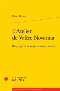 L'atelier de Valère Novarina : recyclage et fabrique continue du texte - CélineHersant