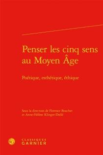 Penser les cinq sens au Moyen Age : poétique, esthétique, éthique -