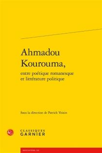 Ahmadou Kourouma, entre poétique romanesque et littérature politique -