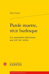 Parole muette, récit burlesque : les expressions silencieuses aux XIXe-XXe siècles - HenriGarric