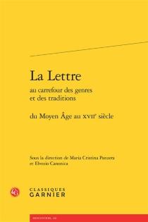 La lettre au carrefour des genres et des traditions, du Moyen Âge au XVIIe siècle -