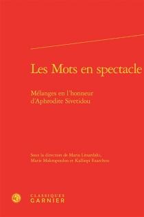 Les mots en spectacle : mélanges en l'honneur d'Aphrodite Sivetidou -