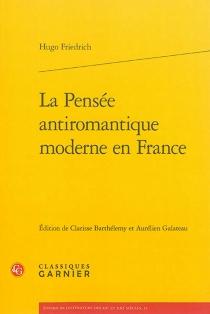 La pensée antiromantique moderne en France - HugoFriedrich