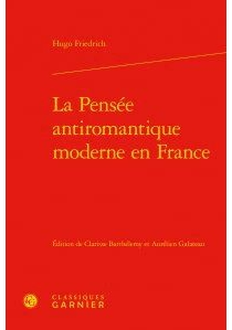 La pensée antiromantique moderne en France - Hugo Friedrich