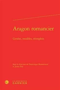 Aragon romancier : genèse, modèles, réemplois -