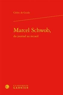 Marcel Schwob, du journal au recueil - Cédric deGuido