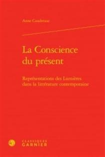 La conscience du présent : représentations des Lumières dans la littérature contemporaine - AnneCoudreuse