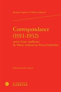 Correspondance, 1911-1932 : suivie d'une conférence de Valery Larbaud au Vieux-Colombier - JacquesCopeau