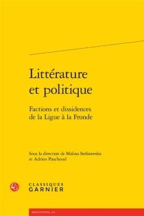 Littérature et politique : factions et dissidences de la Ligue à la Fronde -