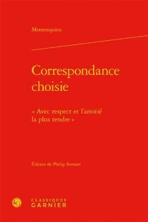 """Correspondance choisie : """"Avec respect et l'amitié la plus tendre"""" - Charles-Louis de SecondatMontesquieu"""