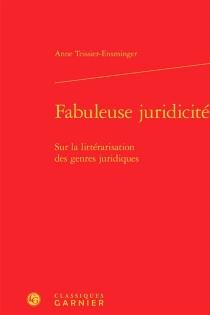 Fabuleuse juridicité : sur la littérarisation des genres juridiques - AnneTeissier-Ensminger