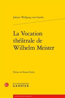 La vocation théâtrale de Wilhelm Meister - Johann Wolfgang vonGoethe
