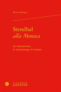 Stendhal alla Monaca : le romantisme, le romanesque, le roman - PierreLaforgue