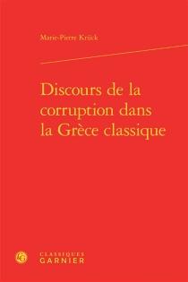 Discours de la corruption dans la Grèce classique - Marie-PierreKrück
