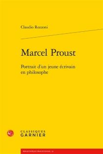 Marcel Proust : portrait d'un jeune écrivain en philosophe - ClaudioRozzoni
