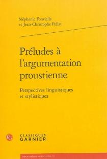 Préludes à l'argumentation proustienne : perspectives linguistiques et stylistiques - StéphanieFonvielle