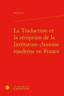 La traduction et la réception de la littérature chinoise moderne en France - FangGao