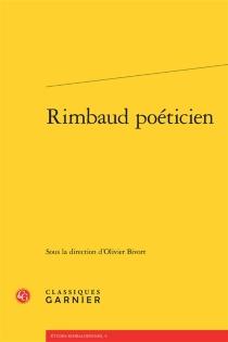 Rimbaud poéticien : actes du colloque organisé les 28 et 29 novembre 2013 à Venise -