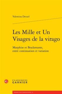 Les mille et un visages de la virago : Marphise et Bradamante, entre continuation et variation - ValentinaDenzel