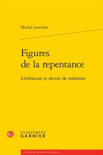 Figures de la repentance : littérature et devoir de mémoire - MichelLantelme